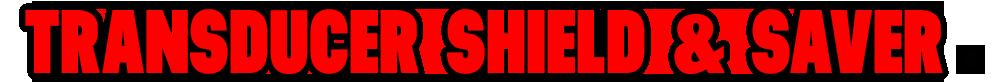 Transducer Shield Saver Header Text